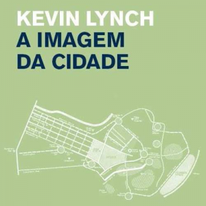 Lynch, K. (2014) A imagem da cidade. Lisboa: Edições 70.
