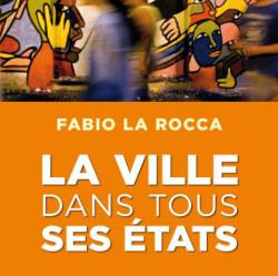 La Rocca, F. (2013). The city in all its states. Paris: CNRS Éditions