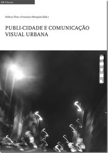 Pires, H. & Mesquita, F. (Eds)(2018). Publicity and urban visual communication. Braga: CECS