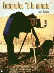 """Borges, José (2004). Fotógrafos """"à la Minuta"""", Lisboa: Livros Horizonte"""