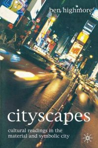 Highmore, B. (2005). Cityscapes – Cultural Readings in the Material and Symbolic City. Nova Iorque: Palgrave Macmillan