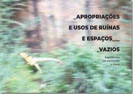 Sarmento, J. & Pereira, R. (2019). Appropriations and uses of ruins and empty spaces. Experiences in Guimarães and Vizela