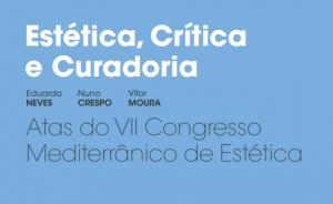 Estética, Crítica e Curadoria – Atas do VII Congresso Mediterrânico de Estética