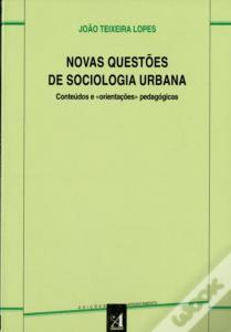 Lopes, J. T. (2002). Novas questões de sociologia urbana: conteúdos e orientações pedagógicas. Porto: Edições Afrontamento.
