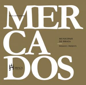 Bandeira, M. S. M. (2020). Mercados Municipais de Braga: passado/presente.