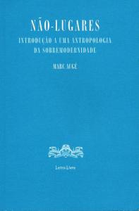 Augé, M. (2012). Não lugares: introdução a uma antropologia da sobremodernidade