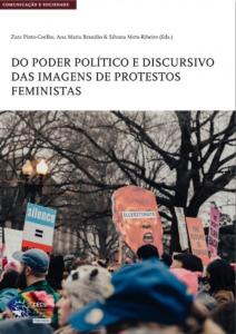 Pinto-Coelho, Z; Brandão, A. M. & Mota-Ribeiro, S. (Eds.) (2021) Do poder político e discursivo das imagens de protestos feministas