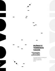 Brito-Henriques, E; Cavaco, C; Labastida, M. (Eds.) (2019) Ruínas e terrenos vagos: explorações, reflexões e especulações