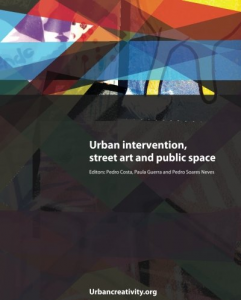 Costa, P; Guerra, P; Neves, P. S. (Eds.) (2017) Urban intervention, street art and public space